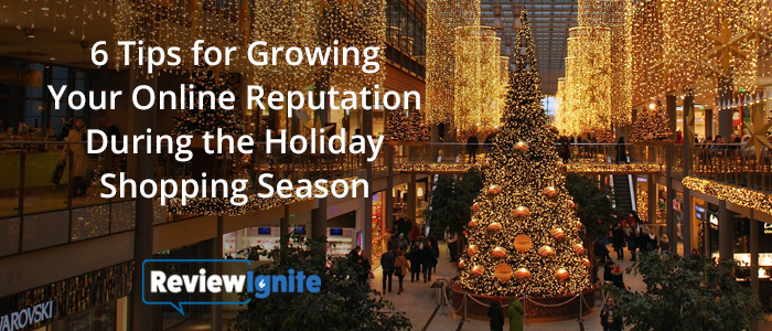 6 Tips for Growing Your Online Reputation During the Holiday Shopping Season