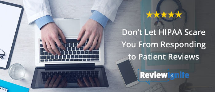 Don't Let HIPAA Scare You From Responding to Patient Reviews